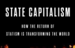 Book Review: State Capitalism: How the Return of Statism is Transforming the Wor